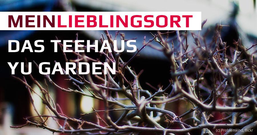 Mein Lieblingsort: Das Teehaus Yu Garden in Hamburg
